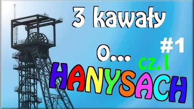 3 Kawały o… HANYSACH cz.1 #1 – Marcin Sznapka