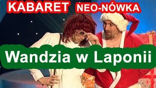 Kabaret Neo-Nówka – Wandzia w Laponii
