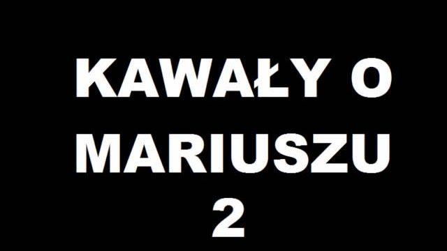 Kawały o Mariuszu 2