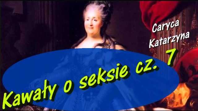 Kawały o seksie cz. 7  Caryca Katarzyna
