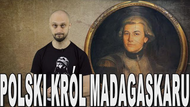 Polski król Madagaskaru – Maurycy Beniowski. Historia Bez Cenzury