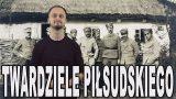 Twardziele Piłsudskiego – Legiony Polskie. Historia Bez Cenzury