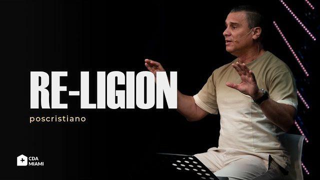 Poscristiano – Re-ligion | Pastor Bobby Cruz Jr. | Casa De Alabanza ( CDA Miami) Church